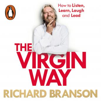 Virgin Way: How to Listen, Learn, Laugh and Lead, Sir Richard Branson