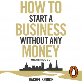 How To Start a Business without Any Money, Rachel Bridge