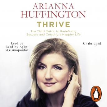 Thrive: The Third Metric to Redefining Success and Creating a Happier Life, Arianna Huffington