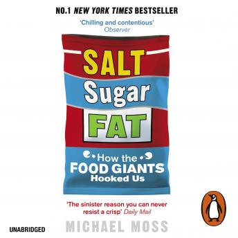 Salt, Sugar, Fat: How the Food Giants Hooked Us, Michael Moss
