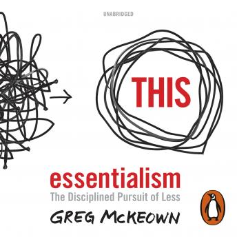 Essentialism: The Disciplined Pursuit of Less, Greg McKeown