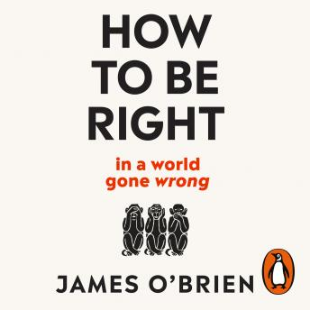 Download How To Be Right: ... in a world gone wrong by James O'brien
