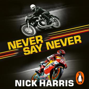 Download Never Say Never: The Inside Story of the Motorcycle World Championships by Nick Harris