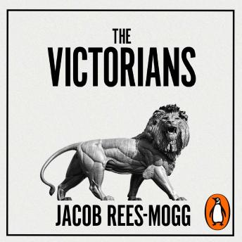 Download Victorians: Twelve Titans who Forged Britain by Jacob Rees-Mogg