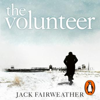 Volunteer: The True Story of the Resistance Hero who Infiltrated Auschwitz, Jack Fairweather