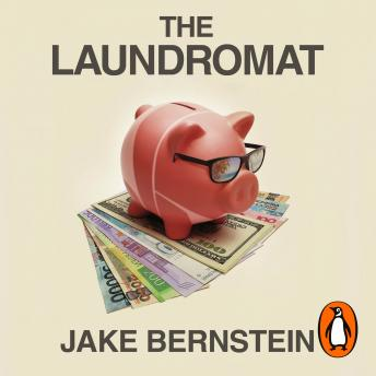 Laundromat: Inside the Panama Papers Investigation of Illicit Money Networks and the Global Elite, Jake Bernstein