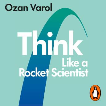 Think Like a Rocket Scientist: Simple Strategies for Giant Leaps in Work and Life, Ozan Varol