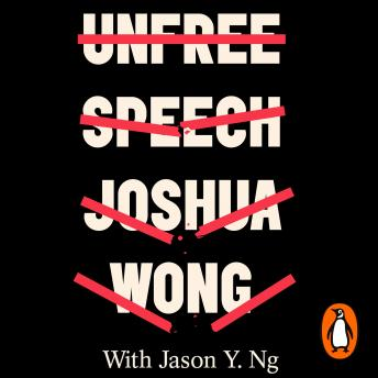 Download Unfree Speech: The Threat to Global Democracy and Why We Must Act, Now by Joshua Wong, Jason Y. Ng
