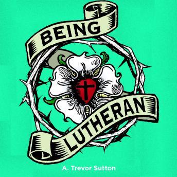 Being Lutheran