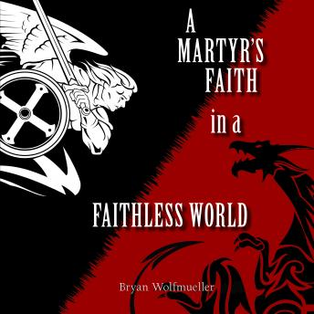 A Martyr's Faith in a Faithless World