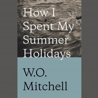 How I Spent My Summer Holidays, W.O. Mitchell