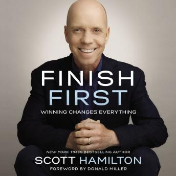 Finish First: Winning Changes Everything, Scott Hamilton