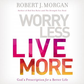 Worry Less, Live More: God's Prescription for a Better Life, Maurice England, Robert Morgan