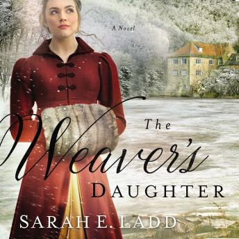 Download Weaver's Daughter: A Regency Romance Novel by Sarah E. Ladd