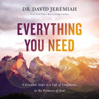 Everything You Need: 8 Essential Steps to a Life of Confidence in the Promises of God, David Jeremiah
