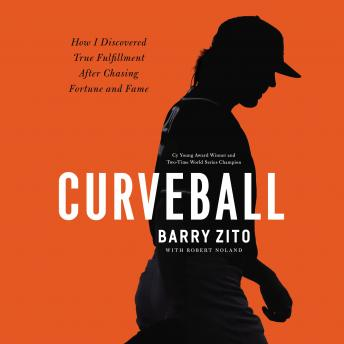 Download Curveball: How I Discovered True Fulfillment After Chasing Fortune and Fame by Barry Zito