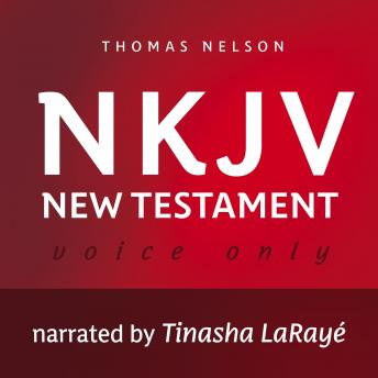 Voice Only Audio Bible - New King James Version, NKJV (Narrated by Tinasha LaRayé): New Testament: Holy Bible, New King James Version