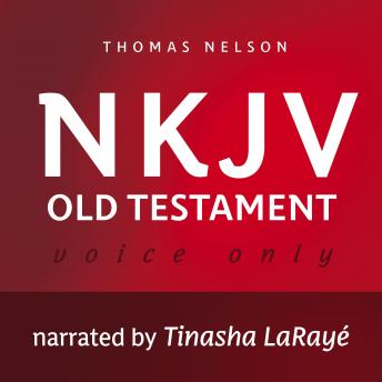 Voice Only Audio Bible - New King James Version, NKJV (Narrated by Tinasha LaRayé): Old Testament: Holy Bible, New King James Version