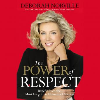 Power of Respect: Benefit from the Most Forgotten Element of Success, Deborah Norville