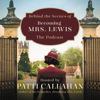 Behind the Scenes of Becoming Mrs. Lewis: The Improbable Love Story of Joy Davidman and C. S. Lewis details