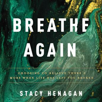 Breathe Again: Choosing to Believe There's More When Life Has Left You Broken