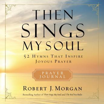 Then Sings My Soul: 52 Hymns that Inspire Joyous Prayer