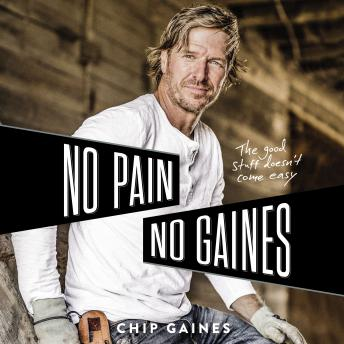 No Pain, No Gaines: The Good Stuff Doesn't Come Easy, Chip Gaines