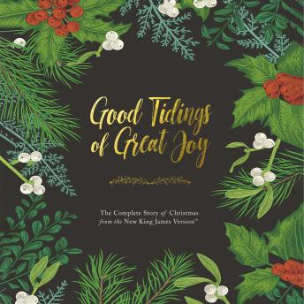 Good Tidings of Great Joy: The Complete Story of Christmas from the New King James Version, Thomas Nelson