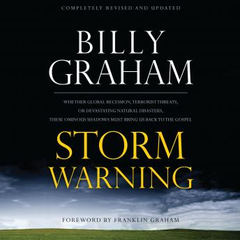 Storm Warning: Whether global recession, terrorist threats, or devastating natural disasters, these ominous shadows must bring us back to the Gospel., Billy Graham