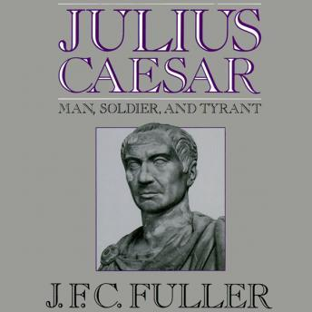 Julius Caesar: Man, Soldier, and Tyrant, J.F.C. Fuller