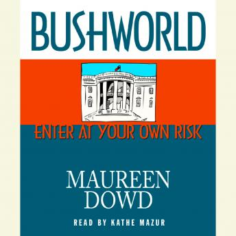 Bushworld, Maureen Dowd