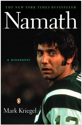 Namath: A Biography, Mark Kriegel