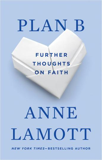 Plan B: Further Thoughts on Faith, Anne Lamott