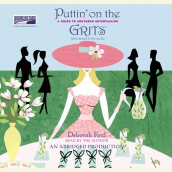 Puttin' on the Grits: A Guide to Southern Entertaining, Deborah Ford