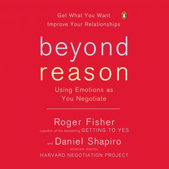 Beyond Reason: Using Emotions as You Negotiate, Daniel Shapiro, Roger Fisher