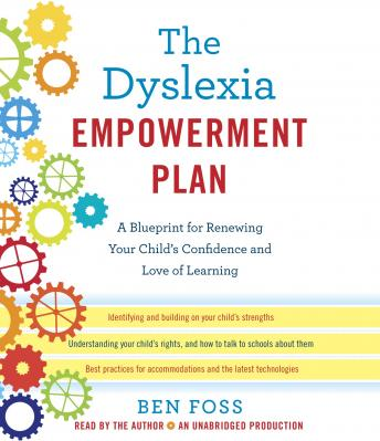 Dyslexia Empowerment Plan: A Blueprint for Renewing Your Child's Confidence and Love of Learning, Ben Foss