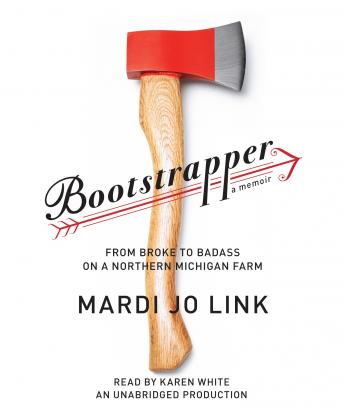 Bootstrapper: From Broke to Badass on a Northern Michigan Farm, Mardi Jo Link