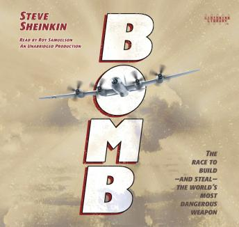 Bomb: The Race to Build--and Steal--the World's Most Dangerous Weapon, Steve Sheinkin