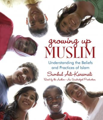 Download Growing Up Muslim: Understanding the Beliefs and Practices of Islam by Sumbul Ali-Karamali