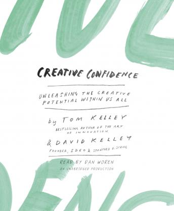 Creative Confidence: Unleashing the Creative Potential Within Us All, David Kelley, Tom Kelley