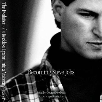 Becoming Steve Jobs: The Evolution of a Reckless Upstart into a Visionary Leader, Rick Tetzeli, Brent Schlender