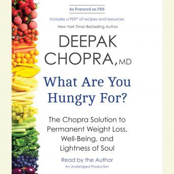 Download What Are You Hungry For?: The Chopra Solution to Permanent Weight Loss, Well-Being, and Lightness of Soul by Deepak Chopra, M.D.