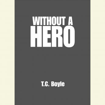 Without a Hero: Stories, T.C. Boyle