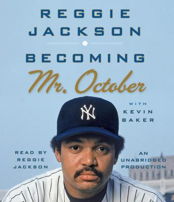 Download Becoming Mr. October: The Revealing Story of Reggie Jackson and the World Champion New York Yankees by Kevin Baker, Reggie Jackson