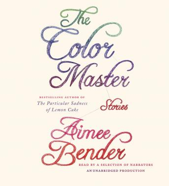 Color Master: Stories, Aimee Bender