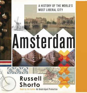 Amsterdam: A History of the World's Most Liberal City, Russell Shorto