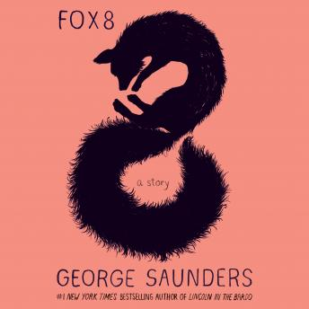 Fox 8: A Story, George Saunders