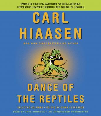 Dance of the Reptiles: Rampaging Tourists, Marauding Pythons, Larcenous Legislators, Crazed Celebrities, and Tar-Balled Beaches: Selected Columns, Carl Hiaasen