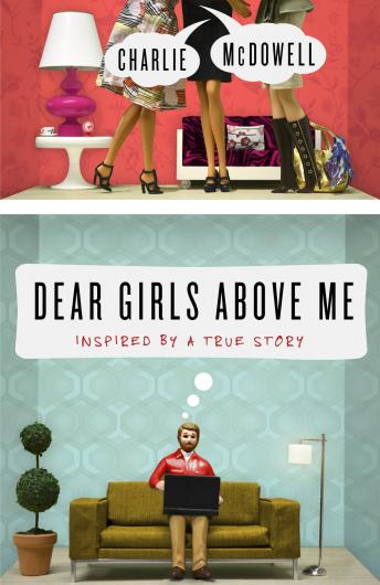 Download Dear Girls Above Me: Inspired by a True Story by Charles Mcdowell