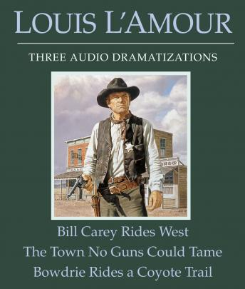 Bill Carey Rides West/The Town No Guns Could Tame/Bowdrie Rides a Coyote Trail, Louis L'amour